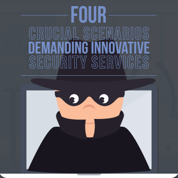 4 Crucial Scenarios Demanding Innovative Security Services [Infographic]